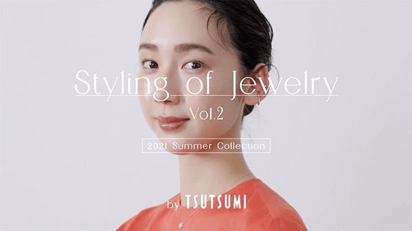 TSUTSUMI『Styling of Jewelry』Vol.2 2021 Summer Collection